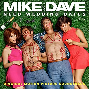 Various   Mike and Dave Need Wedding Dates (Original Motion