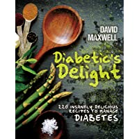 Diabetic's Delight: 220 Insanely Delicious Recipes to Manage Diabetes