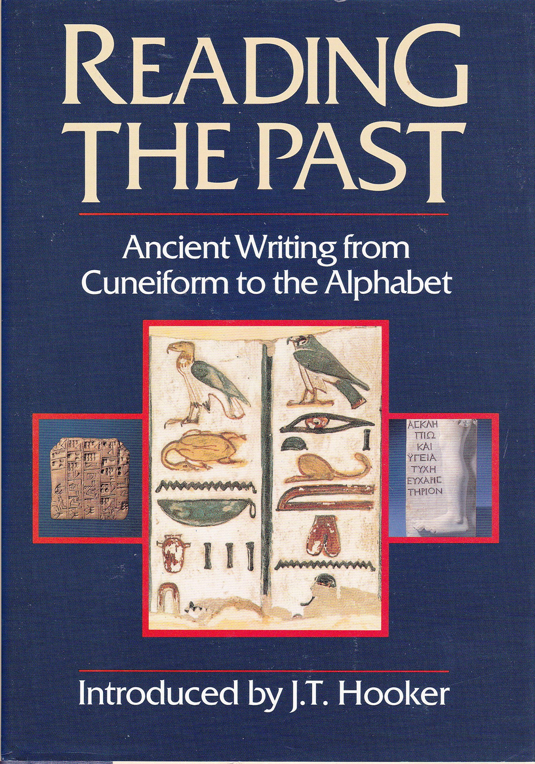 Reading The Past Ancient Writing From Cuneiform To The Alphabet