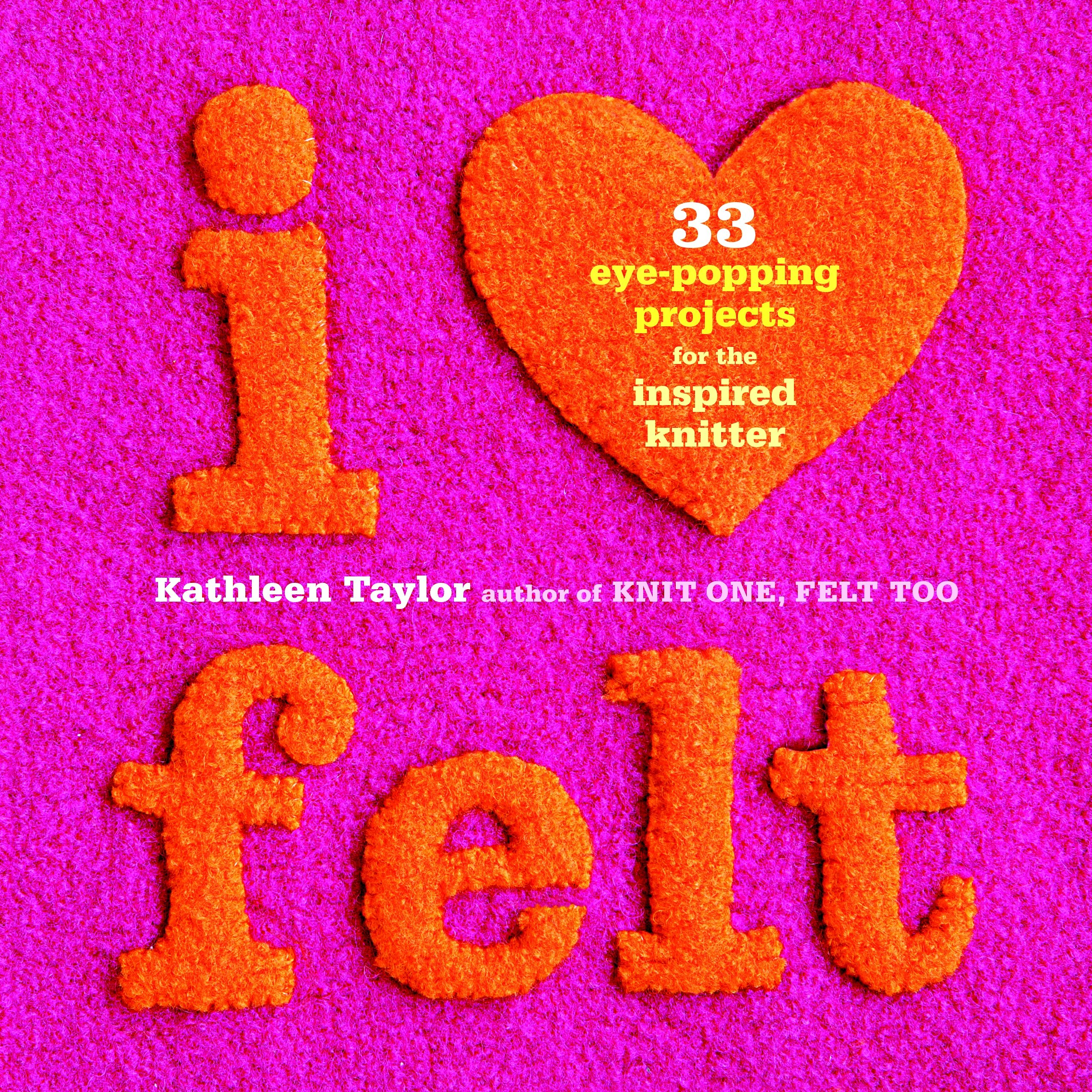 I Heart Felt: 33 Eye-Popping Projects for the Inspired Knitter ebook