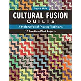 Cultural Fusion Quilts: A Melting Pot of Piecing Traditions • 15 Free-Form Block Projects