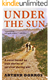 UNDER THE SUN: A novel based on true stories of survival during war