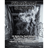 Situational Survival: 10 Skills For Self-Defence to Protect Your Family and Prevent Danger. +Bonus: 25 Self-Defense Skills (English Edition)
