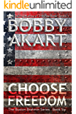 Choose Freedom: Post-Apocalyptic Survival Thriller: A Post-Apocalyptic Survival Fiction Series (Boston Brahmin Post-Apocalyptic Series Book 6)