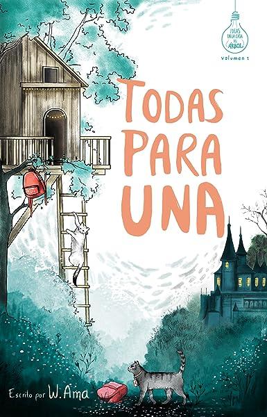 Todas para una (Serie Ideas en la casa del árbol. Volumen 1): Novela infantil-juvenil. Lectura de 8-9 a 11-12 años. Literatura Ficción. Libros para niñas y niños. (Spanish Edition) eBook: Ama, W.: