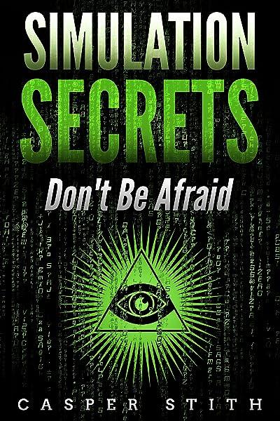 Simulation Secrets: Don't Be Afraid - Kindle edition by Stith, Casper.  Religion & Spirituality Kindle eBooks @ Amazon.com.