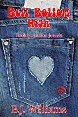 Bell Bottom High: Book 3: Junior Jewels Kindle Edition