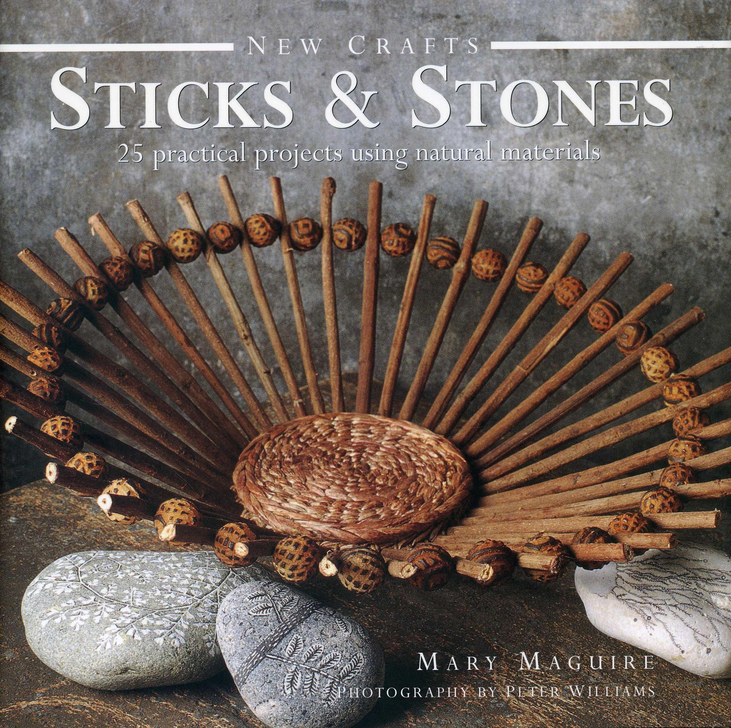 New Crafts Sticks Stones 25 Practical Projects Using Natural