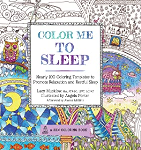 Color Me To Sleep: Nearly 100 Coloring Templates to Promote Relaxation and Restful Sleep (A Zen Coloring Book)
