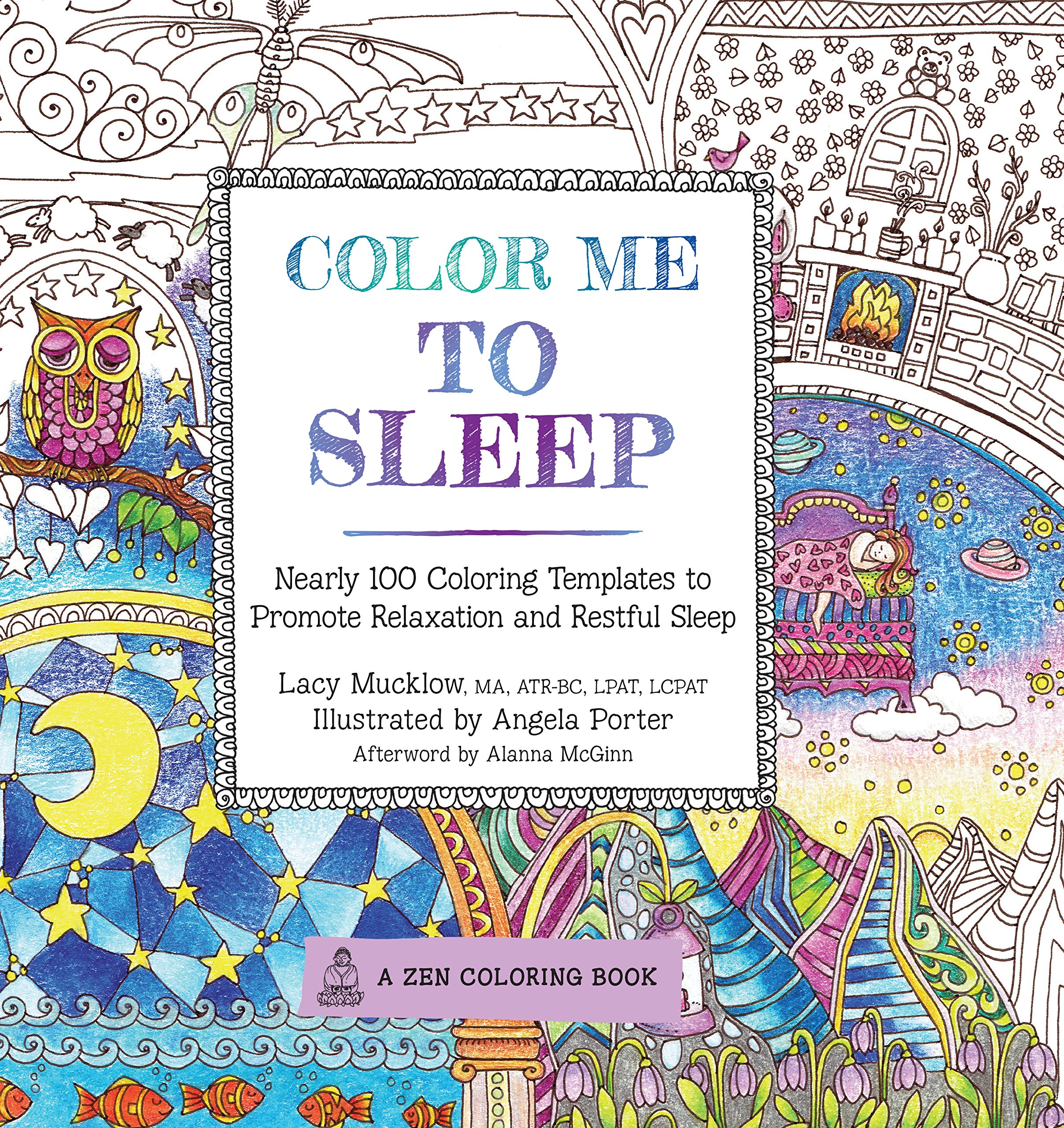 Color Me To Sleep Nearly 100 Coloring Templates Promote Relaxation And Restful A Zen Book Lacy Mucklow Angela Porter Alanna McGinn