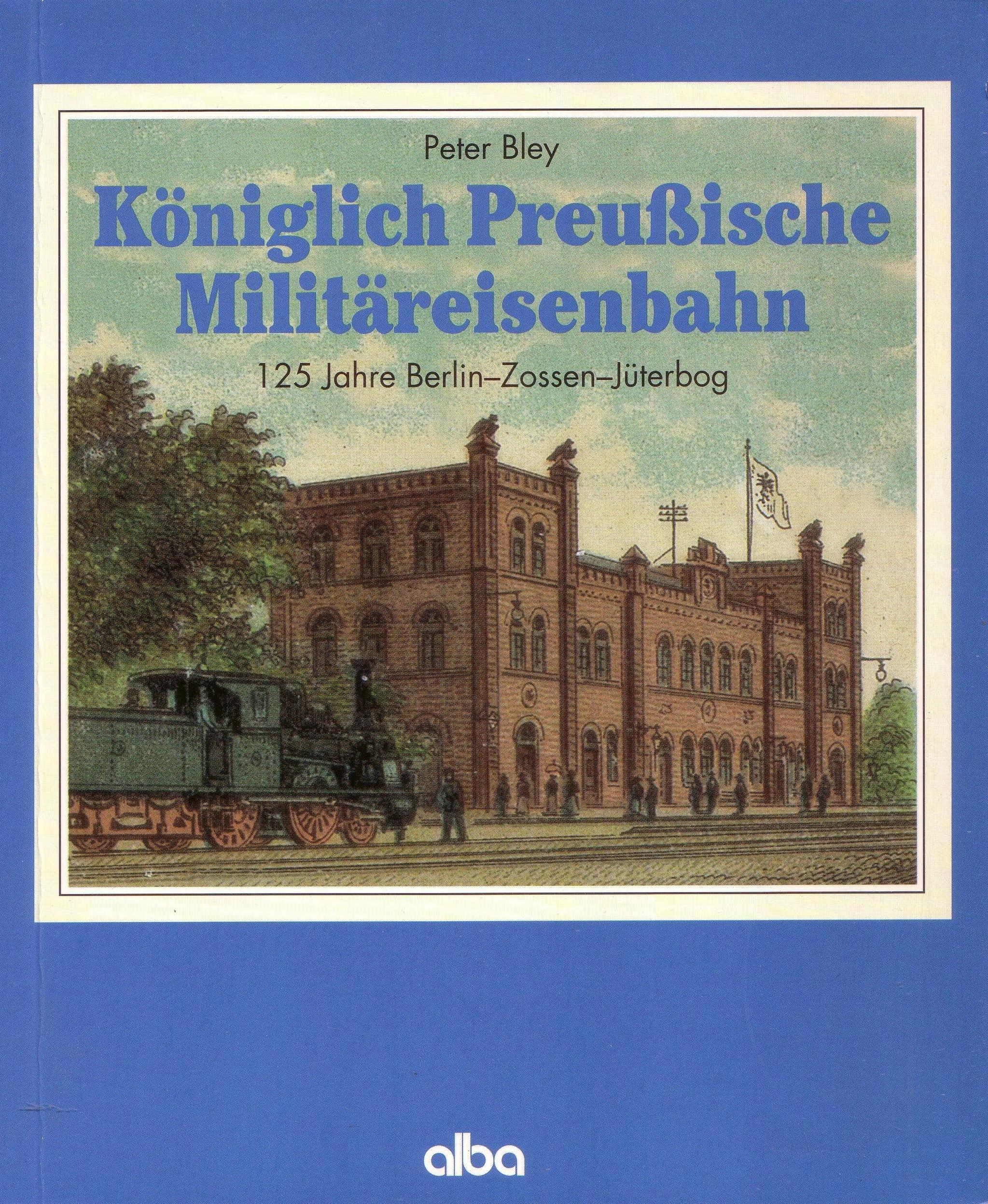 Königlich Preussische Militäreisenbahn: 125 Jahre Berlin - Zossen - Jüterbog