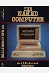 The naked computer: A layperson's almanac of computer lore, wizardry, personalities, memorabilia, world records, mind blowers, and tomfoolery Hardcover