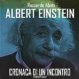 Albert Einstein: Cronaca di un incontro
