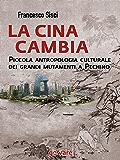 La Cina cambia. Piccola antropologia culturale dei grandi mutamenti a Pechino (Sulle orme della storia - goWare)