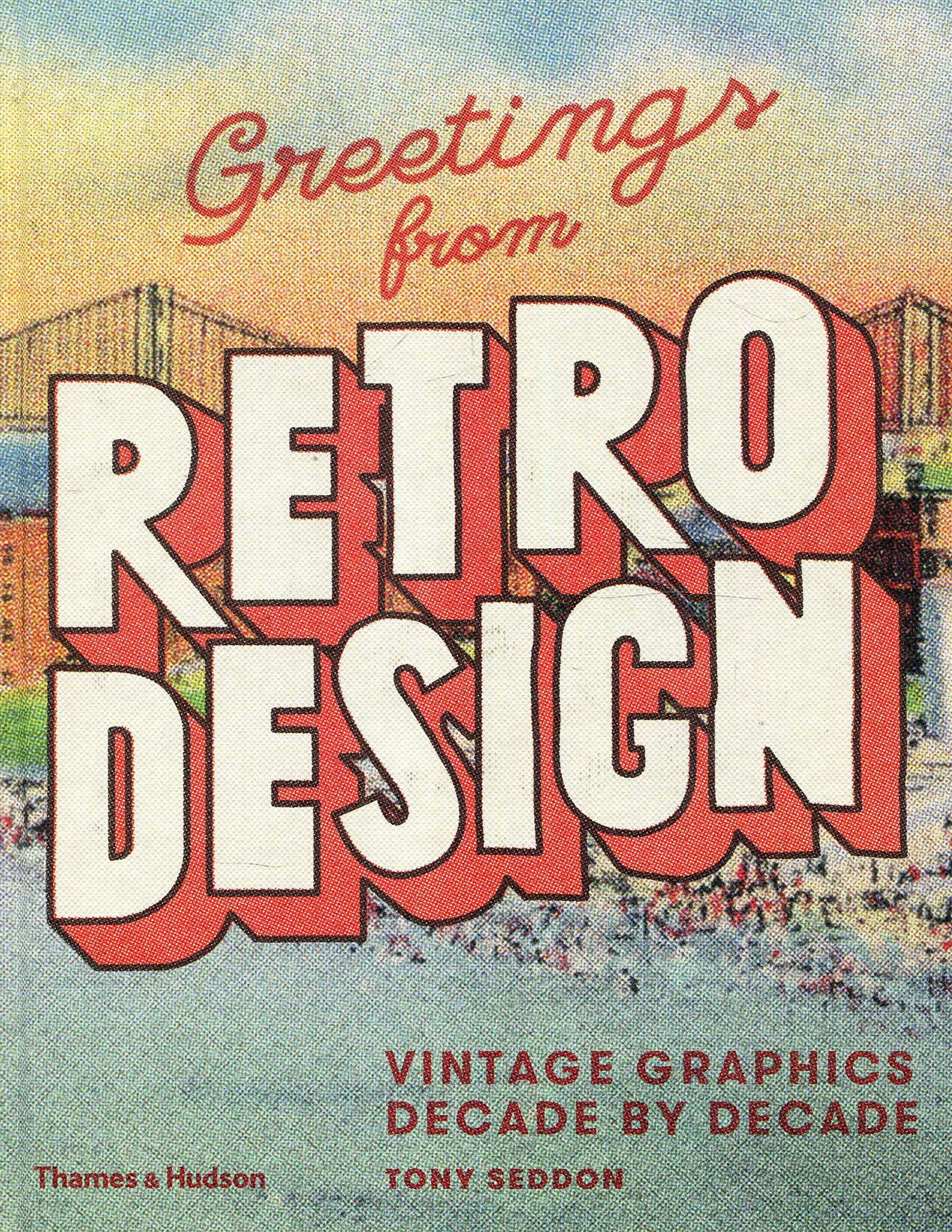 Greetings from Retro Design: Vintage Graphics Decade by Decade: Tony