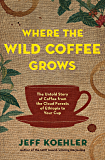 Where the Wild Coffee Grows: The Untold Story of Coffee from the Cloud Forests of Ethiopia to Your Cup (English Edition)