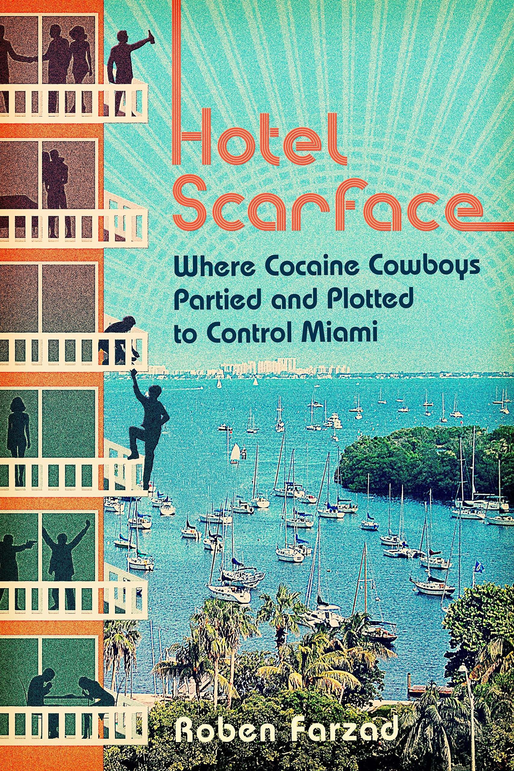 Hotel Scarface: Where Cocaine Cowboys Partied and Plotted to Control ...