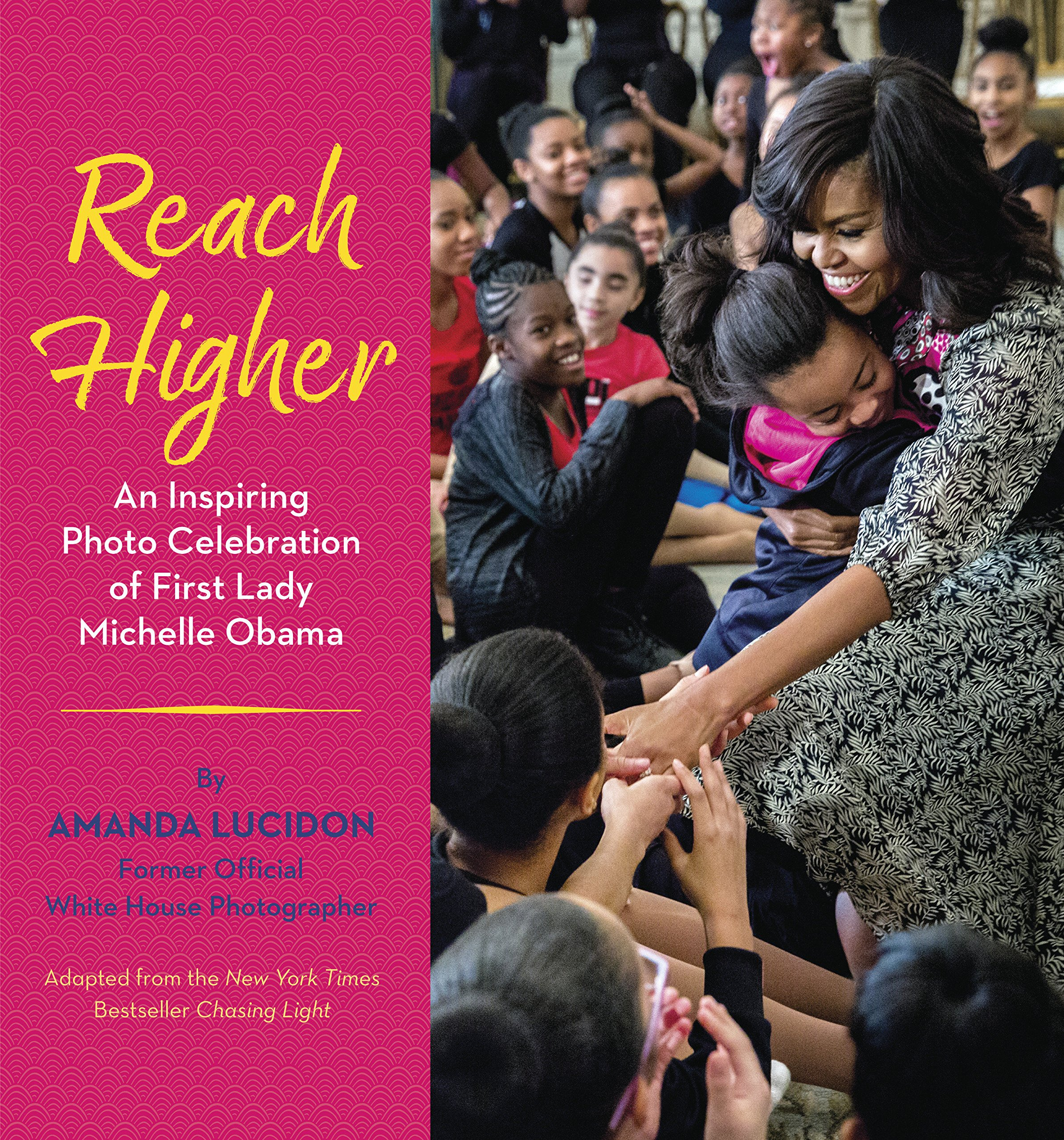 Reach Higher  An Inspiring Photo Celebration Of First Lady Michelle Obama