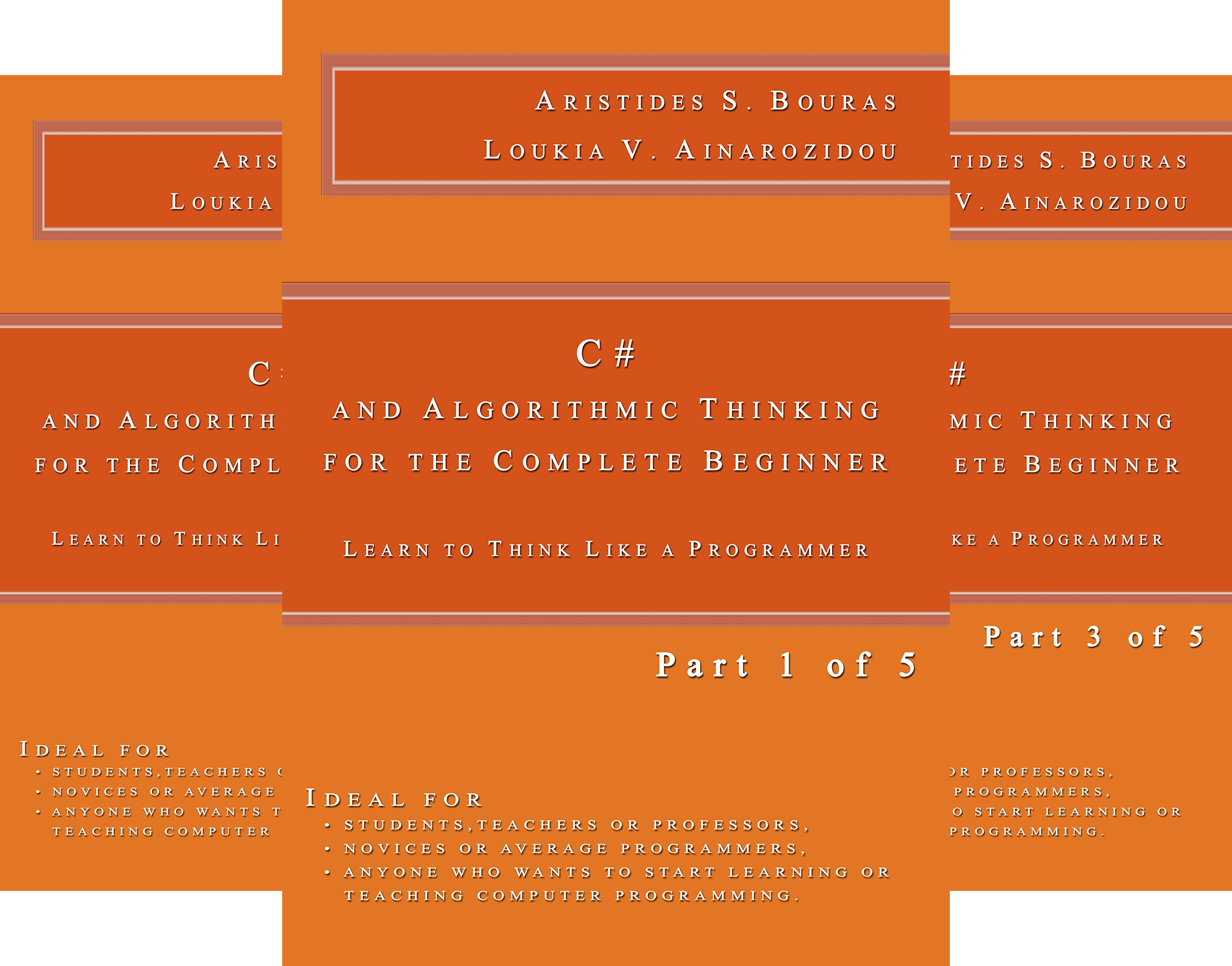 C# and Algorithmic Thinking for the Complete Beginner: Learn to Think Like a Programmer (5 Book Series)