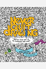 Never Quit Drawing: Sketch Your Way to an Everyday Art Habit Flexibound