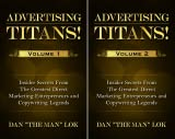 img - for Advertising Titans!: Insiders Secrets From The Greatest Direct Marketing Entrepreneurs and Copywriting Legends (2 Book Series) book / textbook / text book
