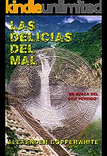 Las delicias del mal: En busca del oro perdido (Spanish Edition)