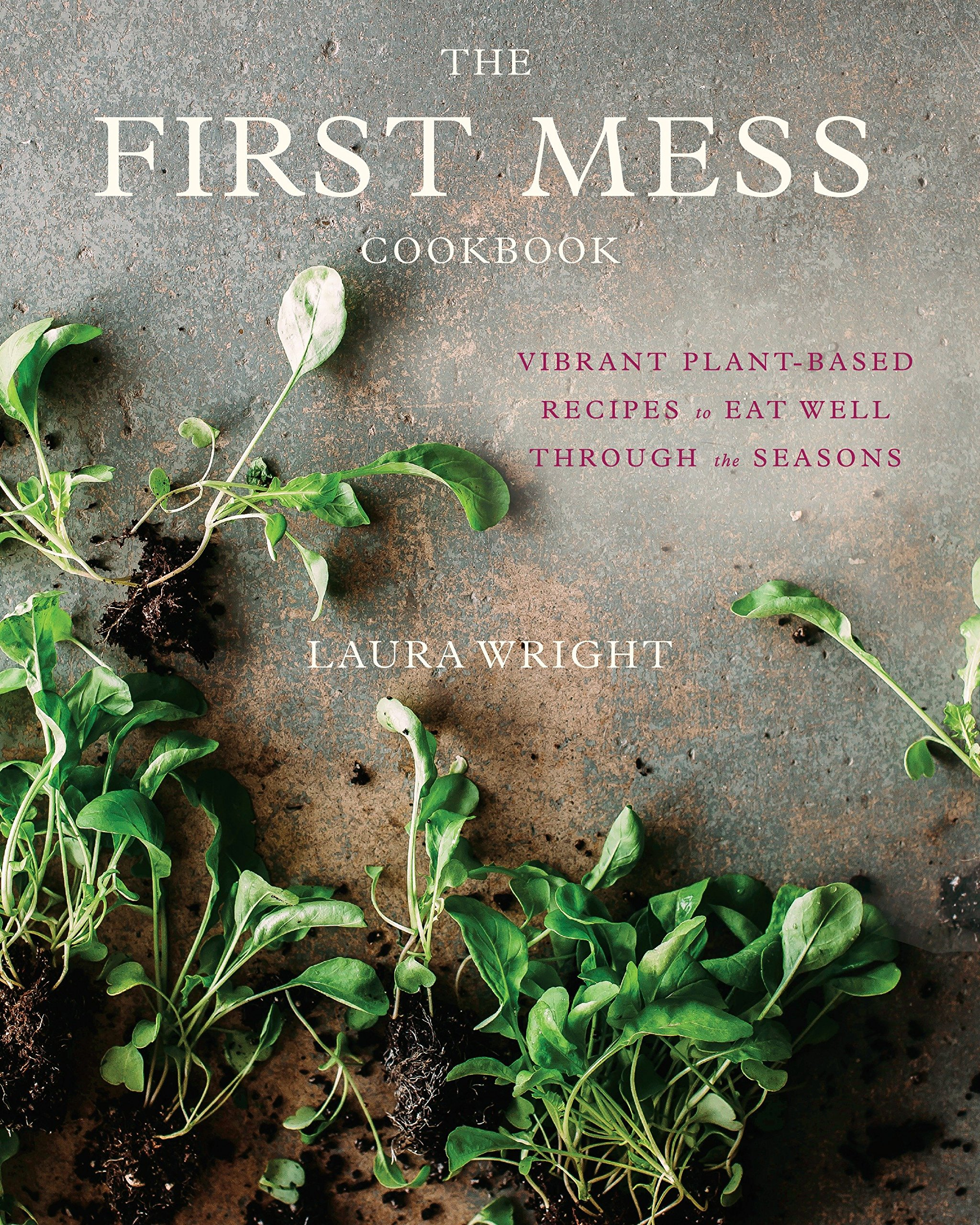 The First Mess Cookbook: Vibrant Plant-Based Recipes to Eat Well Through the Seasons by Avery