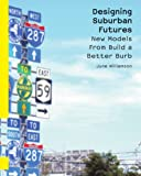 Designing Suburban Futures: New Models from Build a Better Burb