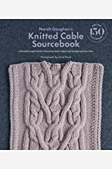 Norah Gaughan's Knitted Cable Sourcebook: A Breakthrough Guide to Knitting with Cables and Designing Your Own Kindle Edition