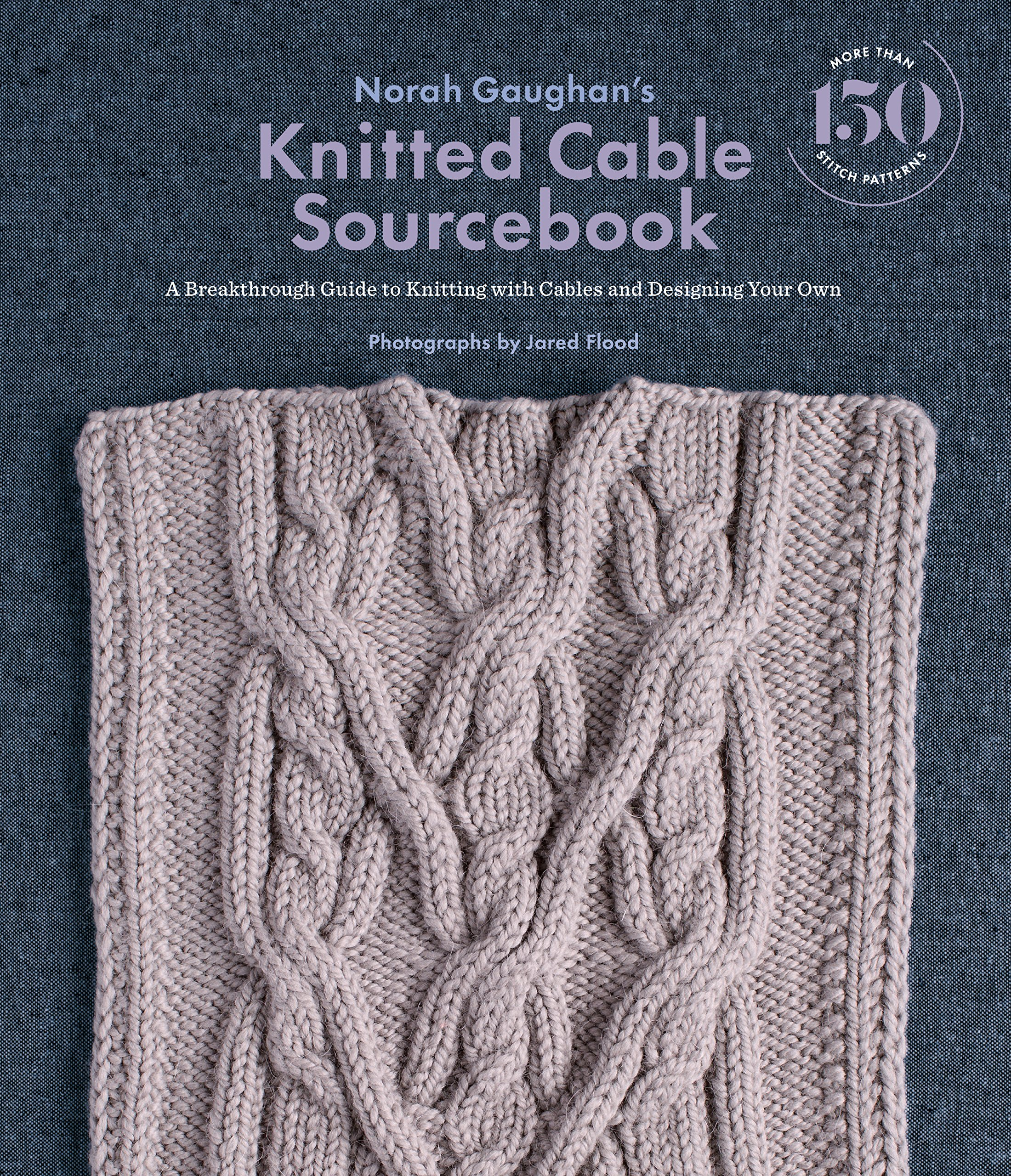 Norah Gaughan's Knitted Cable Sourcebook  A Breakthrough Guide To Knitting With Cables And Designing Your Own  English Edition