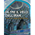 Oltre il velo dell'Iran. Cronache di viaggio nell'antica Persia (Guide d'autore - goWare)