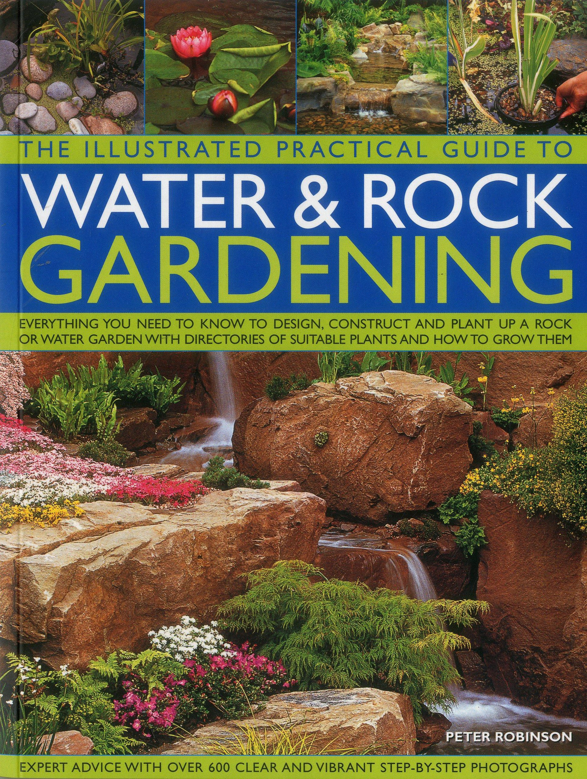 The Illustrated Practical Guide To Water U0026 Rock Gardening: Everything You  Need To Know To Design, Construct And Plant Up A Rock Or Water Garden With  ...
