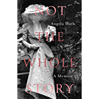 Not The Whole Story: A Memoir (English Edition)