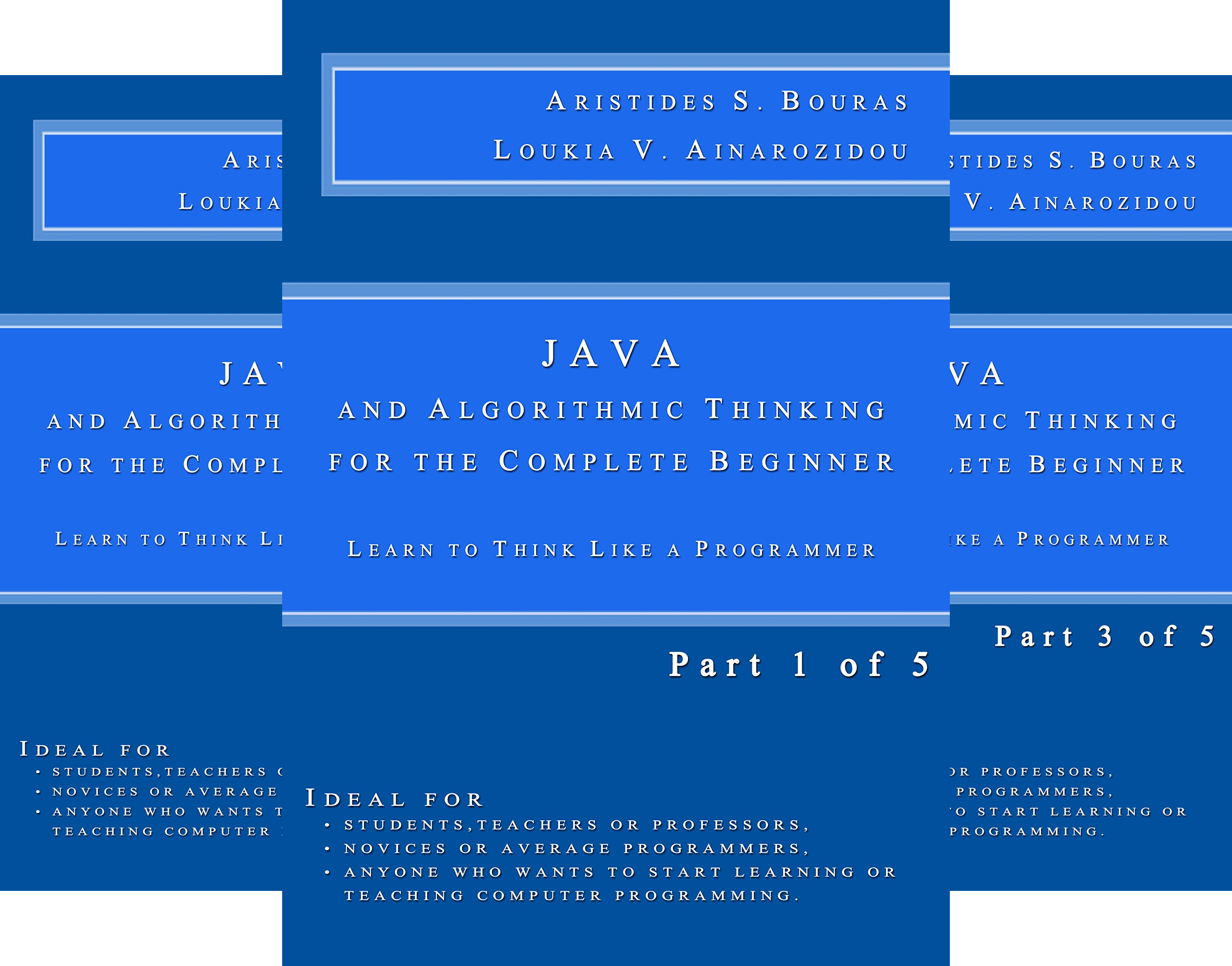 Java and Algorithmic Thinking for the Complete Beginner: Learn to Think Like a Programmer (5 Book Series)