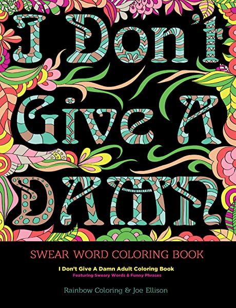 Swear Word Coloring Book: I Don't Give A Damn Adult Coloring Book Featuring Sweary  Words & Funny Phrases: Coloring, Rainbow, Ellison, Joe: 9781532841361:  Amazon.com: Books