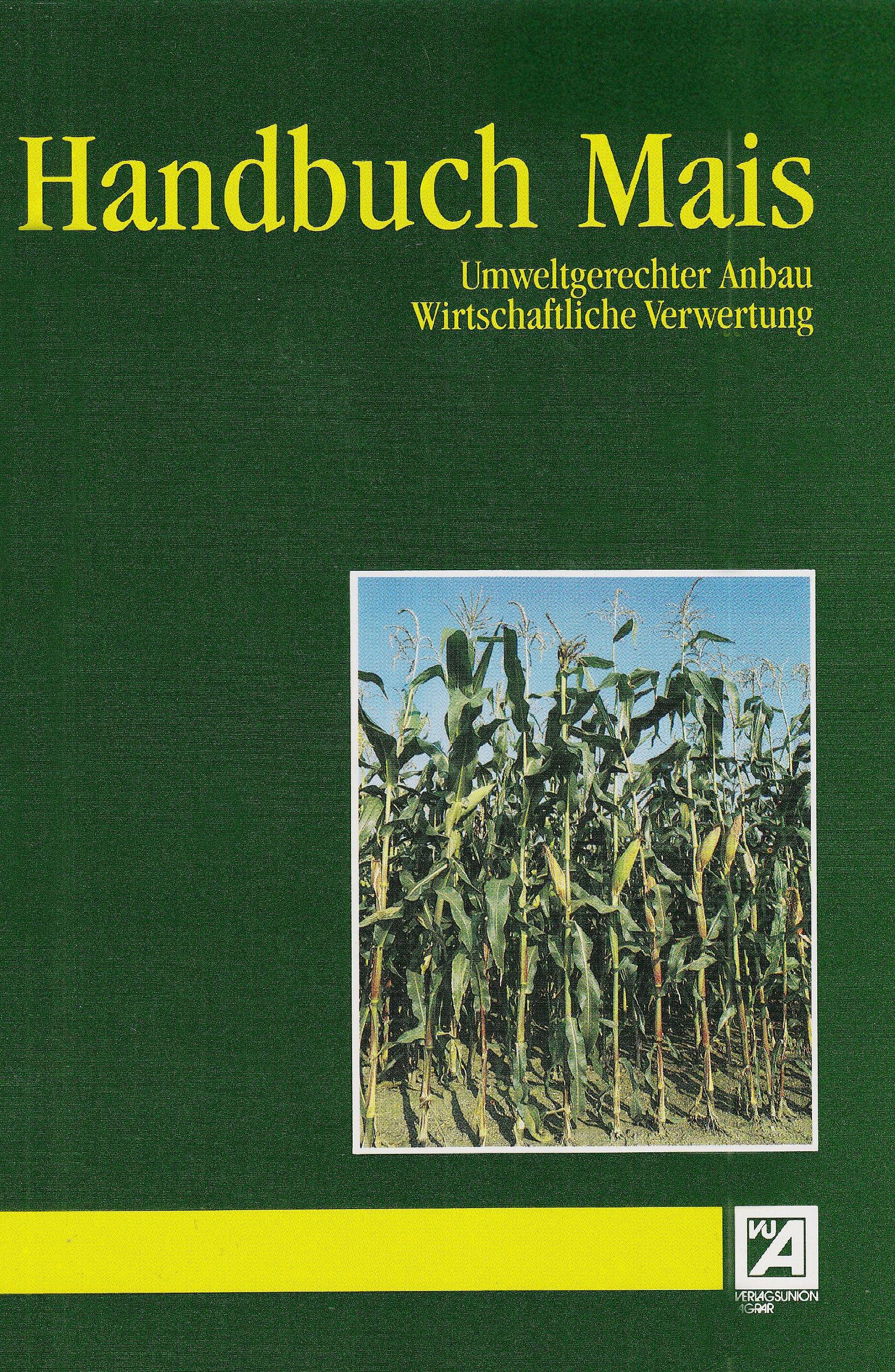 Handbuch Mais: Umweltgerechter Anbau. Wirtschaftliche Verwertung