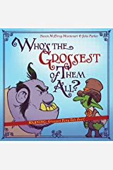 Who's the Grossest of Them All? Kindle Edition