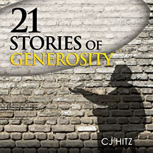 21 Stories of Generosity: Real Stories to Inspire a Full Life (A Life of Generosity) (Volume 2)