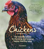 Chickens: The Essential Guide to Choosing and Keeping Happy, Healthy Hens. Foreword by Joely Richardson