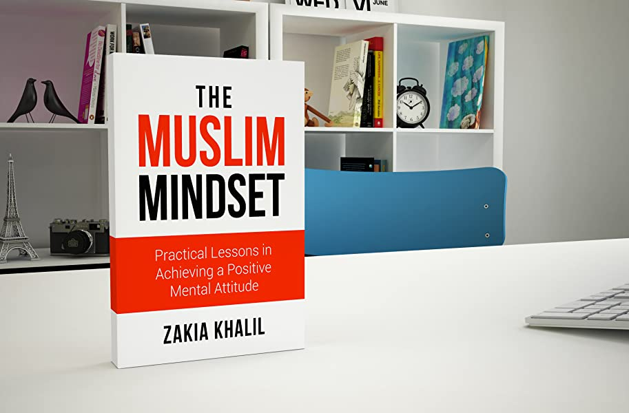 the muslim mindset practical lessons in achieving a positive mental attitude