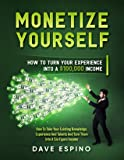 Monetize Yourself - How To Turn Your Experience Into A $100,000 Income [Online Code]