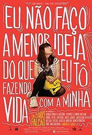 Eu Não Faço a Menor Ideia do Que Eu Tô Fazendo Com a Minha Vida(2012) Poster - Movie Forum, Cast, Reviews