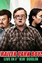 Image of Trailer Park Boys: Live in F**kin' Dublin