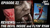 The Devil Inside and Flyin' Ryan