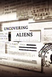 Uncovering Aliens Poster - TV Show Forum, Cast, Reviews