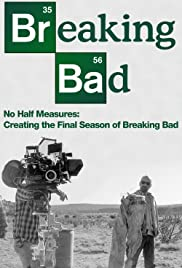 No Half Measures: Creating the Final Season of Breaking Bad (2013) Poster - Movie Forum, Cast, Reviews