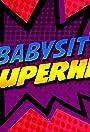 My Babysitter the Super Hero