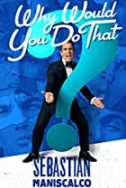 Image of Sebastian Maniscalco: Why Would You Do That?