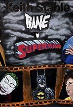Bane v Superman: The Movie