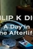 Image of Arena: Philip K Dick: A Day in the Afterlife